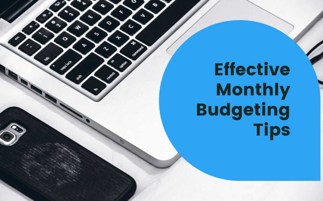 Effective Monthly Budgeting Tips – How to Make Your Money Go Further Each Month