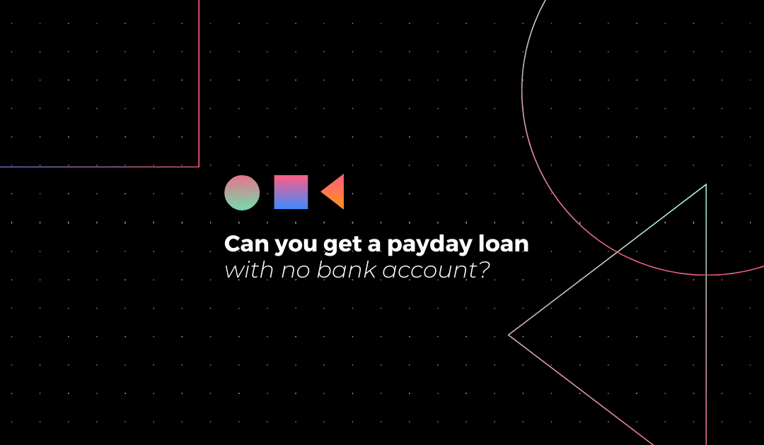 Can you get a payday loan with no bank account?